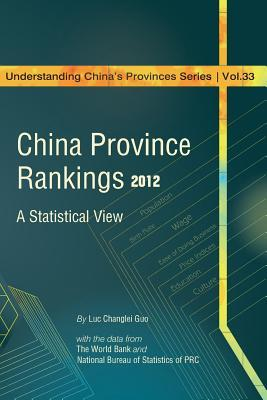 China Province Rankings 2012: A Statistical View (Understanding Chinas Provinces) (Volume 33)  by  Luc Changlei Guo