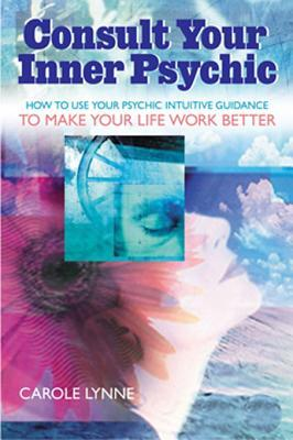Consult Your Inner Psychic: How to Use Intuitive Guidance to Make Your Life Work Better-Enhanced  by  Carole Lynne