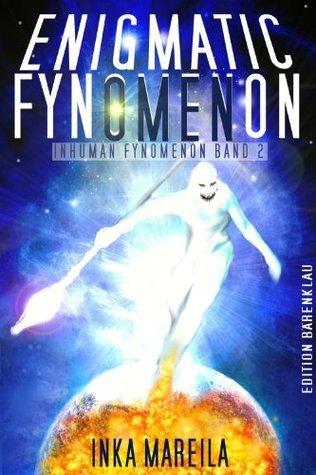 Enigmatic Fynomenon: Roman  (INHUMAN FYNOMENON Band 2) (German Edition) Inka Mareila