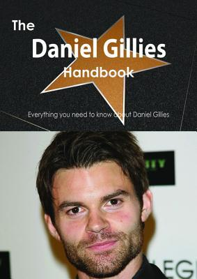 The Daniel Gillies Handbook - Everything You Need to Know about Daniel Gillies  by  Emily Smith