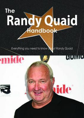 The Randy Quaid Handbook - Everything You Need to Know about Randy Quaid  by  Emily Smith
