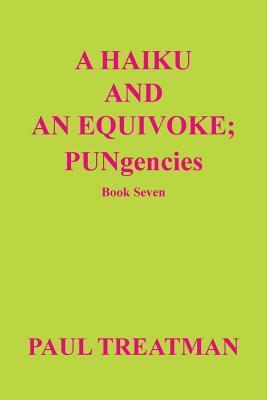 A Haiku and an Equivoke: Pungencies Paul Treatman