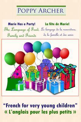 Marie Has a Party! / La Fete de Marie!: The Language of Food, Family and Friends / Le Langage de La Nourriture, de La Famille Et Des Amis  by  Poppy Archer