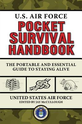 U.S. Air Force Pocket Survival Handbook: The Portable and Essential Guide to Staying Alive Jay Mccullough