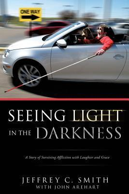 Seeing Light in the Darkness  by  Jeffrey C. Smith