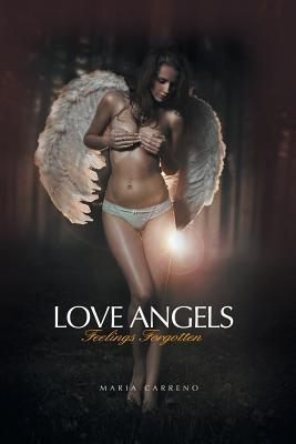 Love Angels: Feelings Forgotten  by  Maria Carreno