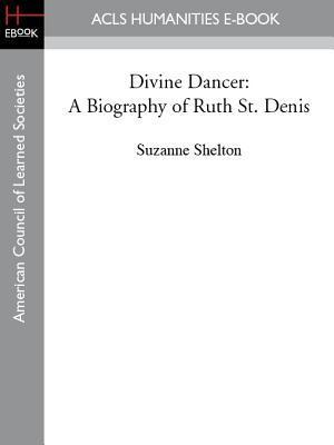 Divine Dancer: A Biography of Ruth St. Denis  by  Suzanne Shelton