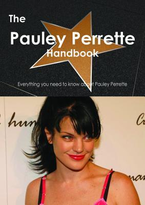 The Pauley Perrette Handbook - Everything You Need to Know about Pauley Perrette Emily Smith
