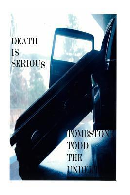 Death Is Serious Tombstone Todd Theundertaker