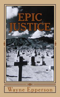 Epic Justice: A Texas Mystery  by  Wayne Epperson