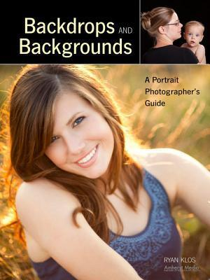 Backdrops and Backgrounds: A Portrait Photographers Guide  by  Ryan Klos