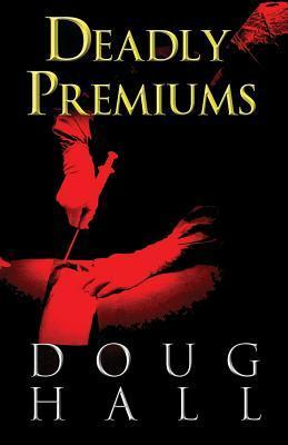 Deadly Premiums  by  Doug Hall