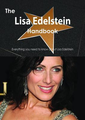 The Lisa Edelstein Handbook - Everything You Need to Know about Lisa Edelstein  by  Emily Smith