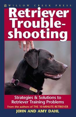 Retriever Troubleshooting: Advanced Retriever Training & Solutions to Training Problems  by  Amy Dahl