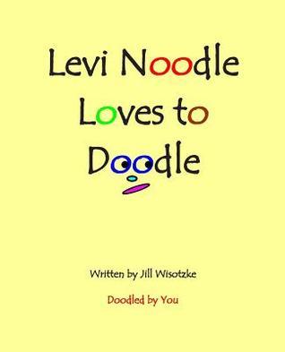 Levi Noodle Loves to Doodle  by  Jill Wisotzke