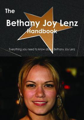 The Bethany Joy Lenz Handbook - Everything You Need to Know about Bethany Joy Lenz  by  Emily Smith