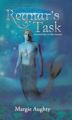 Regnars Task: (A Novel Set in the Future)  by  Margie Aughty
