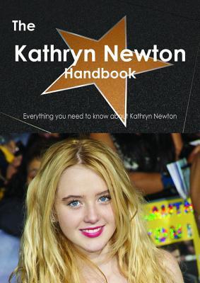 The Kathryn Newton Handbook - Everything You Need to Know about Kathryn Newton Emily Smith