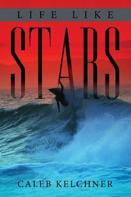 Life Like Stars  by  Caleb Kelchner