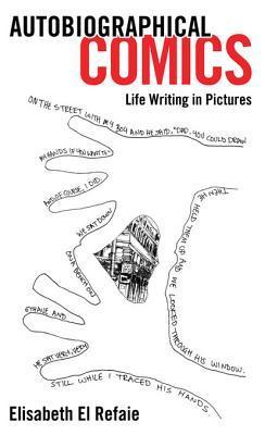 Autobiographical Comics: Life Writing in Pictures  by  Elisabeth Ei Refaie