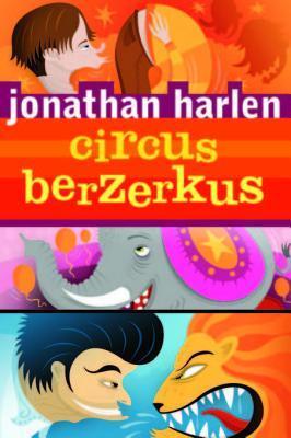 Circus Berzerkus Jonathan Harlen