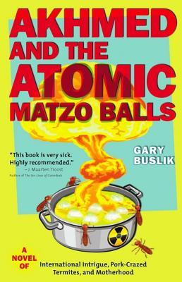 Akhmed and the Atomic Matzo Balls Gary Buslik