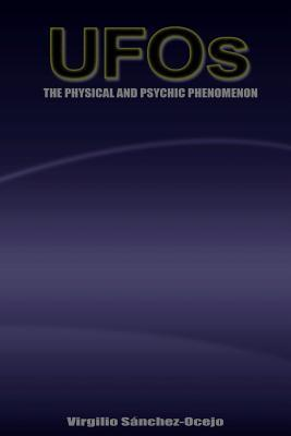 UFOs the Physical and Psychic Phenomenon  by  Virgilio Sanchez-Ocejo