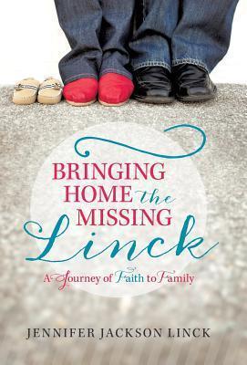 Bringing Home the Missing Linck: A Journey of Faith to Family Jennifer Jackson Linck
