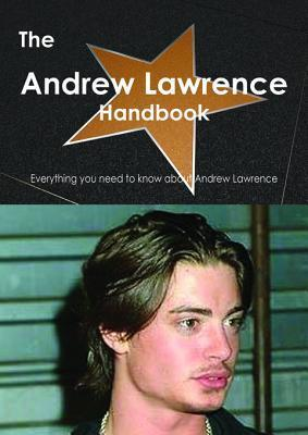 The Andrew Lawrence (Actor) Handbook - Everything You Need to Know about Andrew Lawrence (Actor)  by  Emily Smith