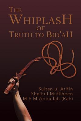 The Whiplash of Truth to Bidah  by  M.S.M. Abdullah