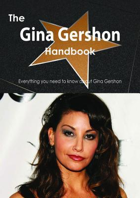 The Gina Gershon Handbook - Everything You Need to Know about Gina Gershon  by  Emily Smith