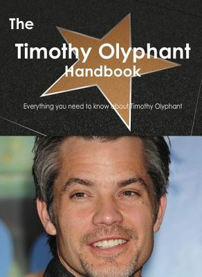 The Timothy Olyphant Handbook - Everything You Need to Know about Timothy Olyphant Emily Smith