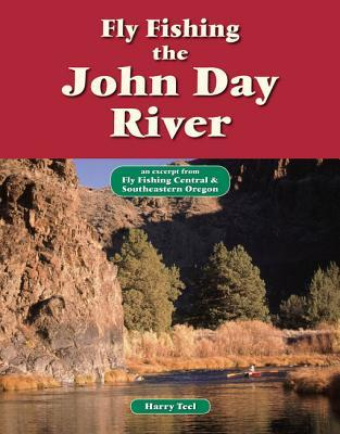 Fly Fishing the John Day River: An Excerpt from Fly Fishing Central & Southeastern Oregon  by  Harry Teel