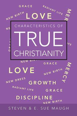 Characteristics of True Christianity Steven & E Sue Maugh