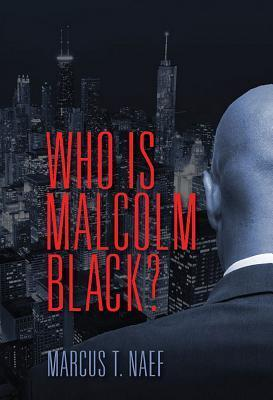 Who Is Malcolm Black?  by  Marcus T. Naef
