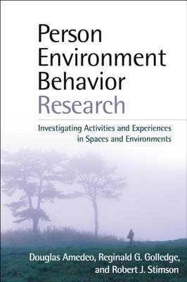 Person-Environment-Behavior Research: Investigating Activities and Experiences in Spaces and Environments  by  Douglas Amedeo