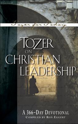 Tozer on Christian Leadership: A 366 Day Devotional  by  A.W. Tozer