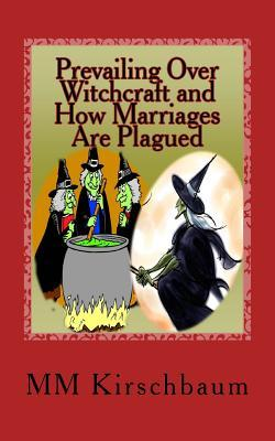 Prevailing Over Witchcraft and How Marriages Are Plagued  by  M.M. Kirschbaum