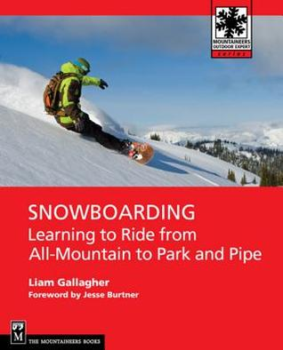 Snowboarding: Learning to Ride from All Mountain to Park  by  Liam Gallagher