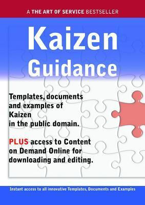 Kaizen Guidance - Real World Application, Templates, Documents, and Examples of the Use of Kaizen in the Public Domain. Plus Free Access to Membership Only Site for Downloading.  by  James Smith