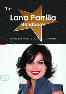The Lana Parrilla Handbook - Everything You Need to Know about Lana Parrilla  by  Emily Smith
