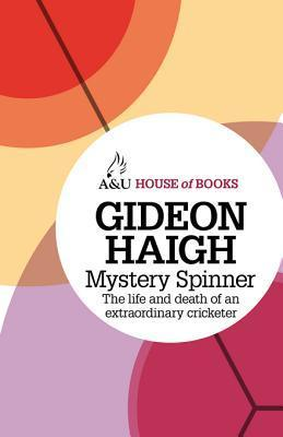Mystery Spinner: The Life and Death of an Extraordinary Cricketer  by  Gideon Haigh