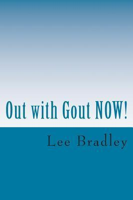 Out with Gout Now!: Lifestyle, Menus, Nutrition and Purine Data  by  Virgil L Bradley