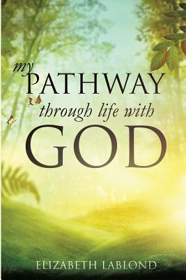 My Pathway Through Life with God  by  Elizabeth Lablond
