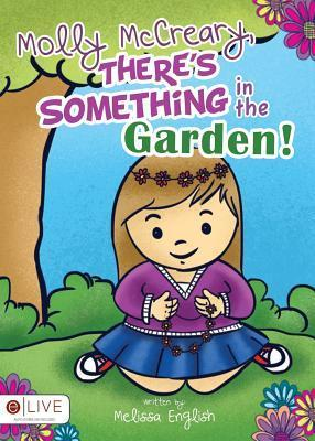 Molly McCreary, Theres Something in the Garden!  by  Melissa English