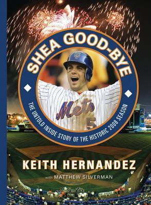 Shea Good-Bye: The Untold Inside Story of the Historic 2008 Season Keith Hernandez