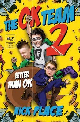 The Ok Team 2: Better Than Ok  by  Nick Place