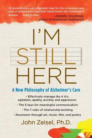 Im Still Here: A New Philosophy of Alzheimers Care John Zeisel