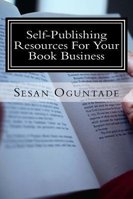 Self-Publishing Resources for Your Book Business  by  Sesan Oguntade