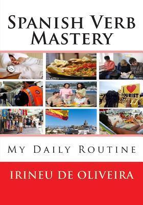 Spanish Verb Mastery: My Daily Routine  by  Irineu De Oliveira Jnr
